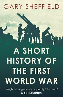 Short History of the First World  by Professor Gary Sheffield New Paperback Book