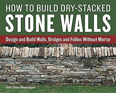 How to Build Dry-Stacked Stone Walls by John Shaw-Rimmington New Paperback Book