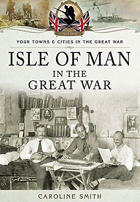 Isle of Man in the Great War by Caroline Smith New Paperback Book