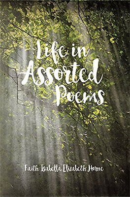 Life in Assorted Poems by Isabella Faith New Paperback Book