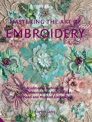 Mastering the Art of Embroidery by Sophie Long New Hardback Book