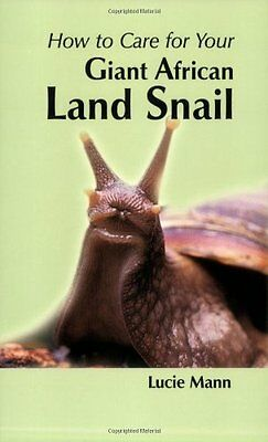 How to Care for Your Giant African Land Snail by Lucie Mann New Paperback Book