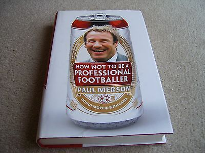 2011 1st Ed hb Paul Merson How Not To Be A Professional Footballer + SIGNED SLIP