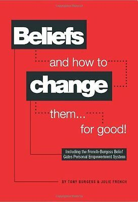 Beliefs and How to Change Them... for Good! by Burgess  Tony Paperback New