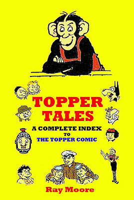 Topper Tales A Complete Index To The Topper Comic 314 Information Filled Pages