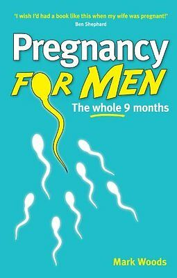 Pregnancy for Men by Mark Woods New Paperback Book