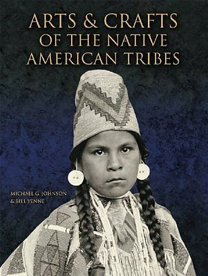 Arts and Crafts of the Native American T by Michael G. Johnson New Hardback Book