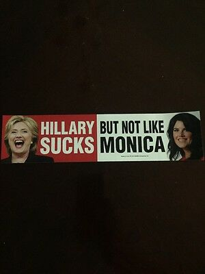 ANTI HILLARY HILLARY SUCKS BUT NOT LIKE MONICA STICKER Anti Clinton Trump