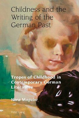 Childness and the Writing of the German Past by Maguire  Nora Hardback New