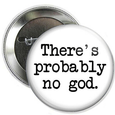 THERE'S PROBABLY NO GOD BUTTON - atheist skeptic dawkins  carl sagan pin badge