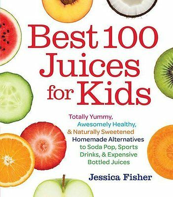 Best 100 Juices for Kids by Jessica Fisher Paperback Book New