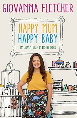 Happy Mum Happy Baby: My adventures into  by Giovanna Fletcher New Hardback Book