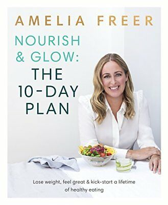 Nourish & Glow: The 10-Day Plan by Amelia Freer New Paperback Book