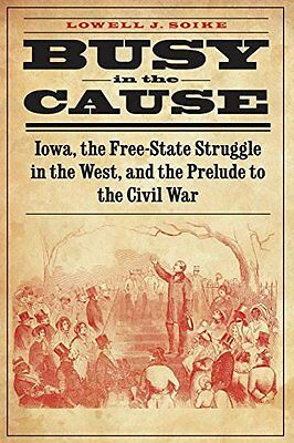 Busy in the Cause by Lowell J. Soike New Paperback Book