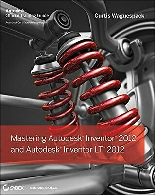 Mastering Autodesk Inventor 2012 and Aut by Curtis Waguespack New Paperback Book