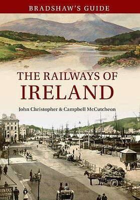 Bradshaw's Guide: The Railways of Ireland by John Chrsitopher Paperback Book New