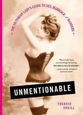 Unmentionable The Victorian Lady's Guide to Sex, Marriage, and Manners [New Book