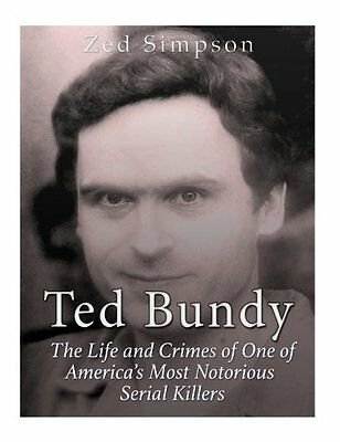 Ted Bundy: The Life and Crimes of One of Ameri by Zed Simpson New Paperback Book