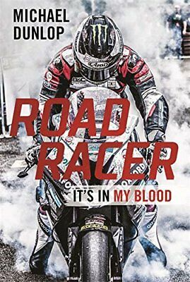 Road Racer: Its in My Blood by Michael Dunlop New Hardback Book