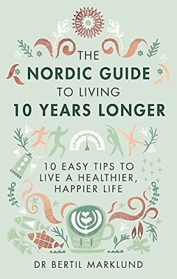 The Nordic Guide to Living 10 Years Lon by Dr. Bertil Marklund New Hardback Book