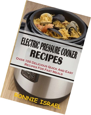 Electric Pressure Cooker Recipes Over 100 Delicious Quick Easy Fast Meals Book