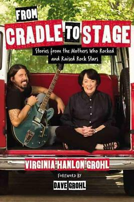 From Cradle To Stage - Hanlon Grohl, Virginia - New Hardcover Book
