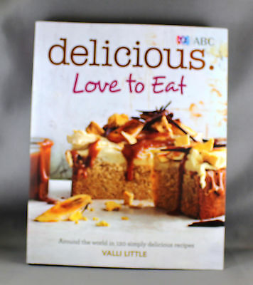 Delicious Love to Eat 120 Simply Delicious Recipes by Valli Little-Brand New