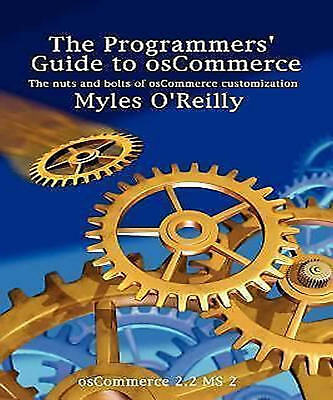 The Programmers' Guide to osCommerce: the nuts and bolts of osCommerce...