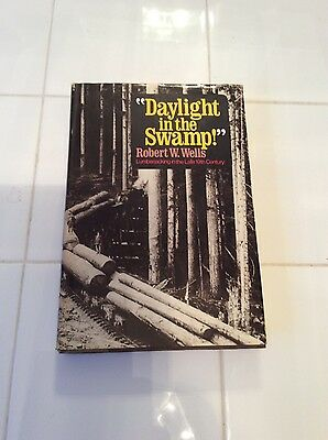 Daylight In The Swamp By Robert W. Wells 1978 HC DJ 1st Ed Edition Lumberjacking