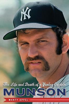 Munson : The Life and Death of a Yankee Captain by Marty Appel (2009, Hardcover)