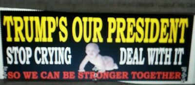 Funny Trump's our President Bumper Sticker Stop Crying  Deal with it