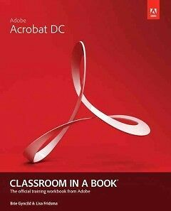 Adobe Acrobat DC Classroom in a Book-NEW-9780134171838 by Fridsma, Lisa / Gyncil