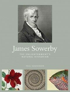 James Sowerby - The Enlightenment's Natural His...-NEW-9781842465967 by Henderso