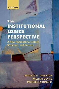 The Institutional Logics Perspective - NEW - 9780199601943 by Thornton, Patricia