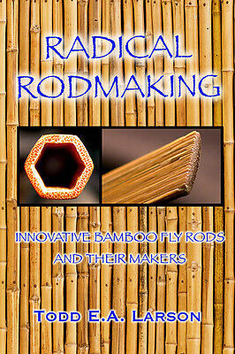 NEW BOOK Radical Rodmaking: Innovative Bamboo Fly Rods & Their Makers WAYNE MACA