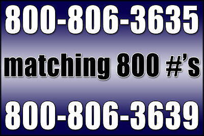 Toll-Free TRUE 800 Numbers 800-806-3635 & 800-806-3639 Matching Custom Phone #'s