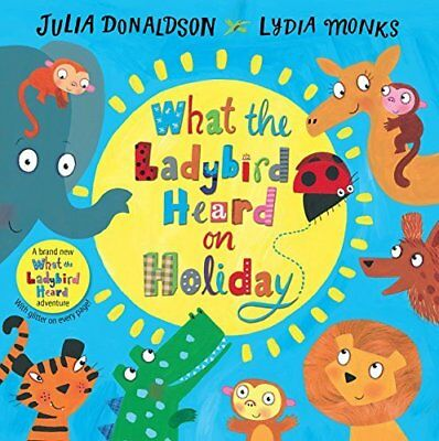 What the Ladybird Heard on Holiday by Julia Donaldson New Hardcover Book