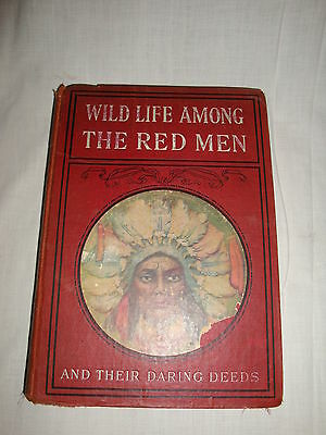 1902 1st Edition Rare  Book Wild Life Among The Red Men With Many Phototypes