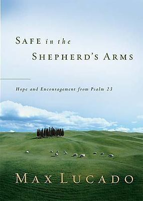 Safe in the Shepherd's Arms : Hope and Encouragement from Psalm 23 by Max Lucado