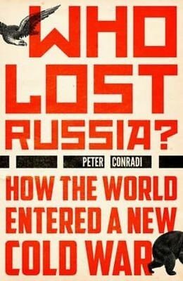 Who Lost Russia?: How the World Entered a New Cold War by Peter Conradi