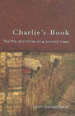 Charlie's Book: The Life and Times of a Country Town by Lynn Sunderland...