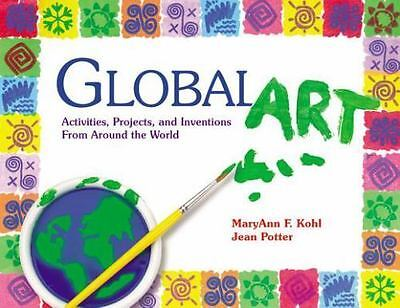 Global Art : Activities, Projects and Inventions from Around the World by Jean …