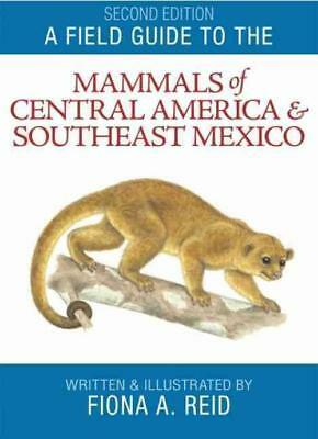 A Field Guide To The Mammals Of Central America And Southeast Mexico - Reid, Fio