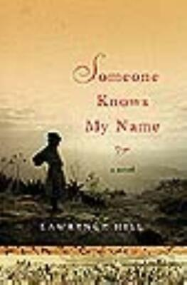 Someone Knows My Name - Hill, Lawrence - New Hardcover Book