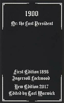 1900: Or; The Last President by Ingersoll Lockwood New Paperback Book