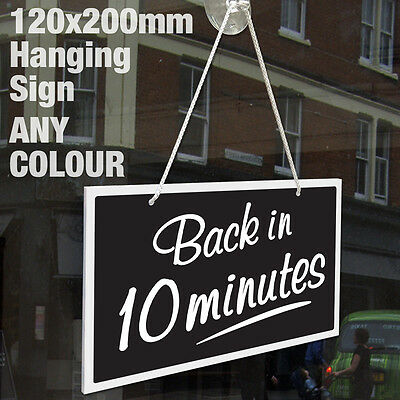 Back In 10 Minutes 3Mm Rigid Hanging Sign, Shop Window - Any Colour
