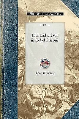 Life and Death in Rebel Prisons: Giving a Complete History of the Inhuman and Ba
