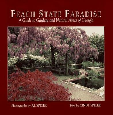 Peach State Paradise : A Guide to Gardens and Natural Areas of Georgia