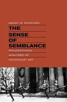 The Sense of Semblance: Philosophical Analyses of Holocaust Art by Pickford, He