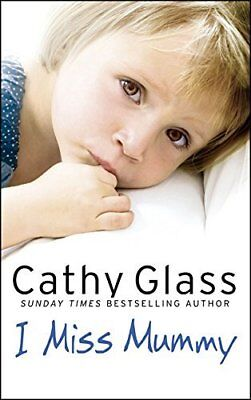 I Miss Mummy: The true story of a frightened y by Cathy Glass New Paperback Book